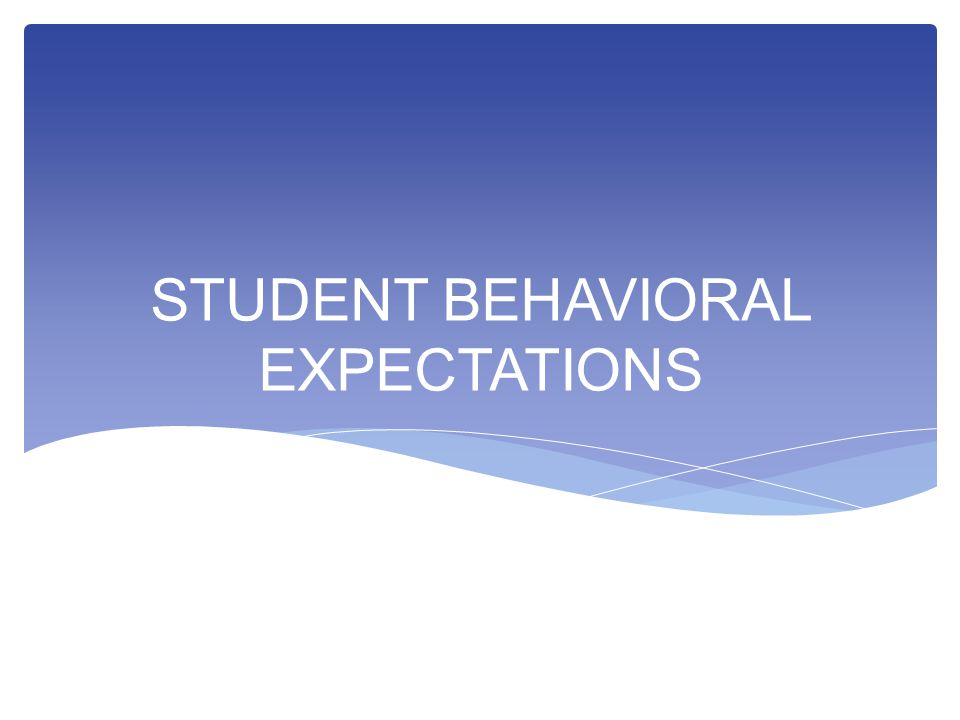 STUDENT BEHAVIORAL EXPECTATIONS