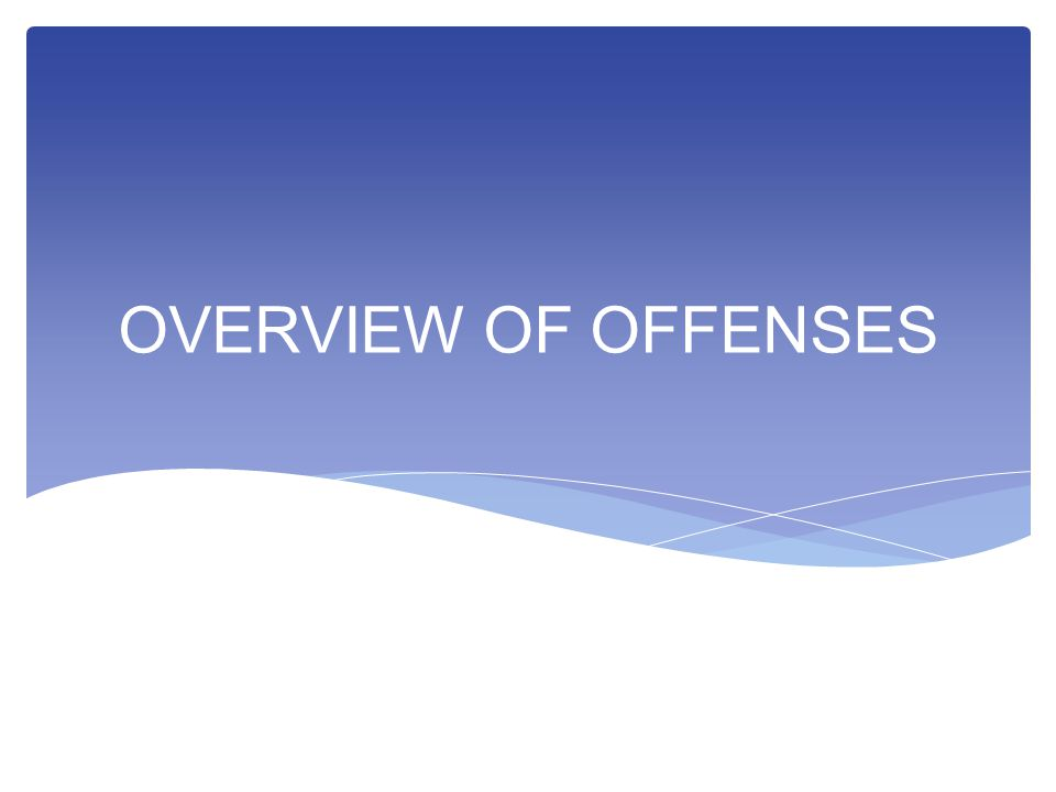 OVERVIEW OF OFFENSES