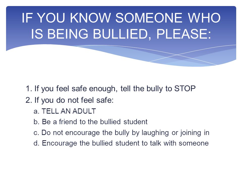 1. If you feel safe enough, tell the bully to STOP 2.