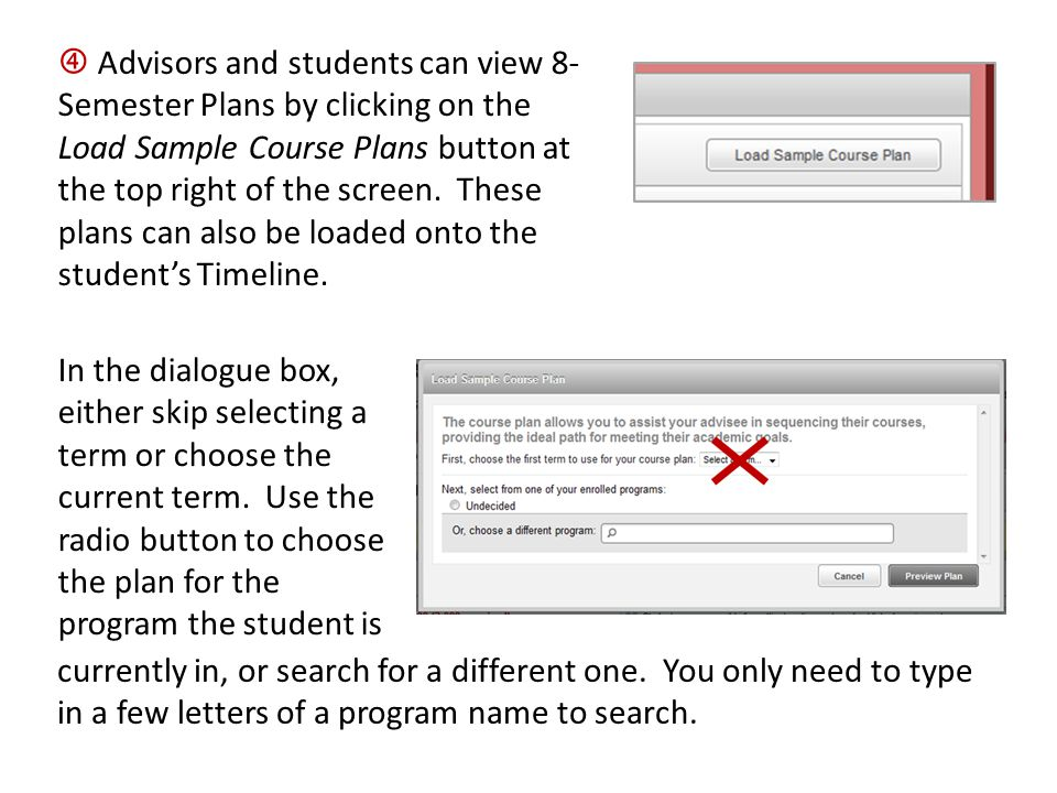  Advisors and students can view 8- Semester Plans by clicking on the Load Sample Course Plans button at the top right of the screen. These plans can