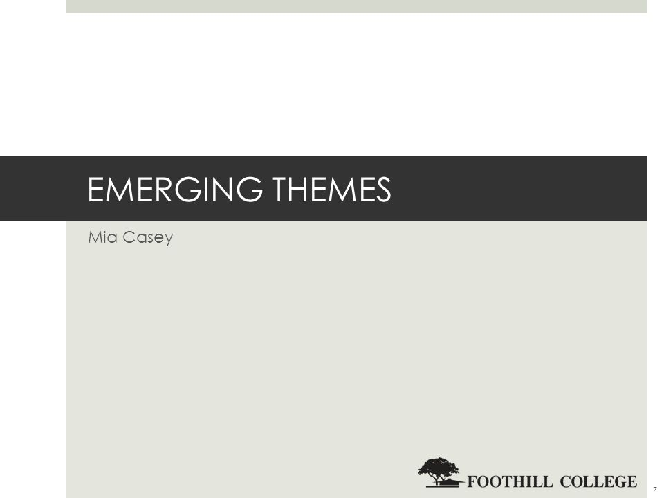 EMERGING THEMES Mia Casey 7