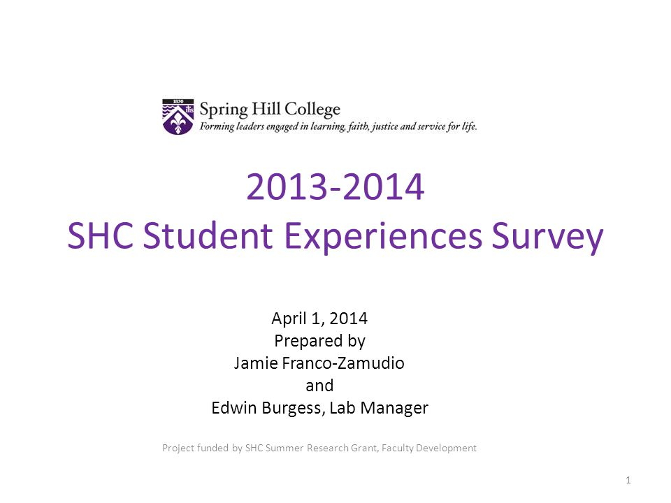 2013-2014 SHC Student Experiences Survey April 1, 2014 Prepared by Jamie Franco-Zamudio and Edwin Burgess, Lab Manager Project funded by SHC Summer Research Grant, Faculty Development 1