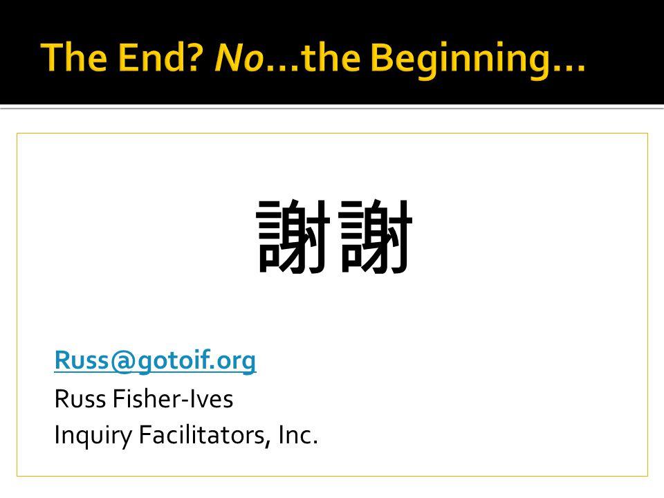 謝謝 Russ@gotoif.org Russ Fisher-Ives Inquiry Facilitators, Inc.