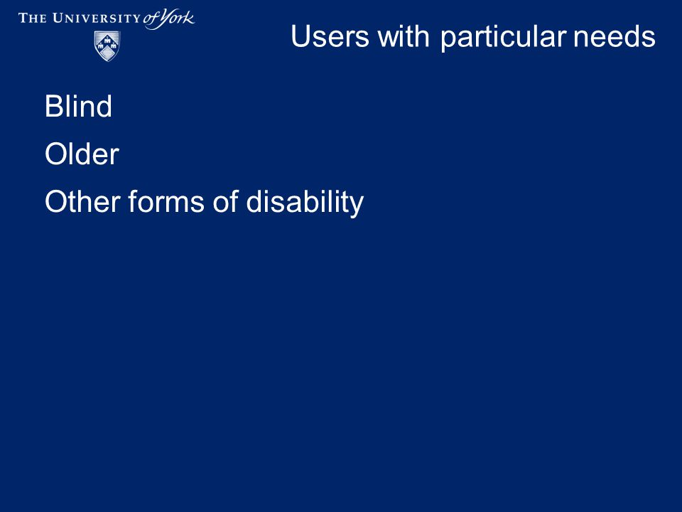 Users with particular needs Blind Older Other forms of disability