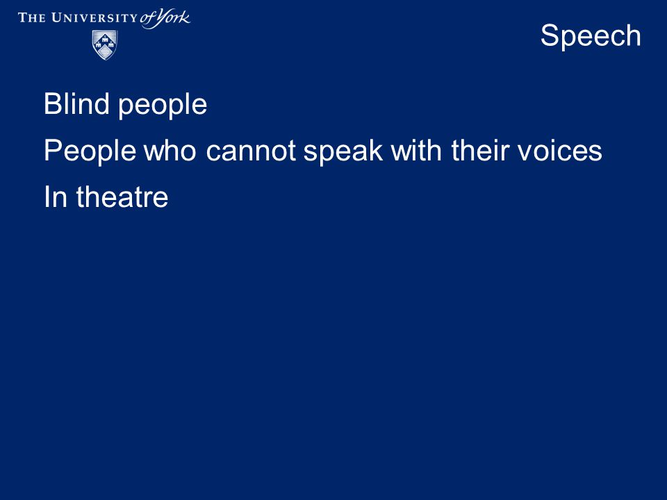 Speech Blind people People who cannot speak with their voices In theatre
