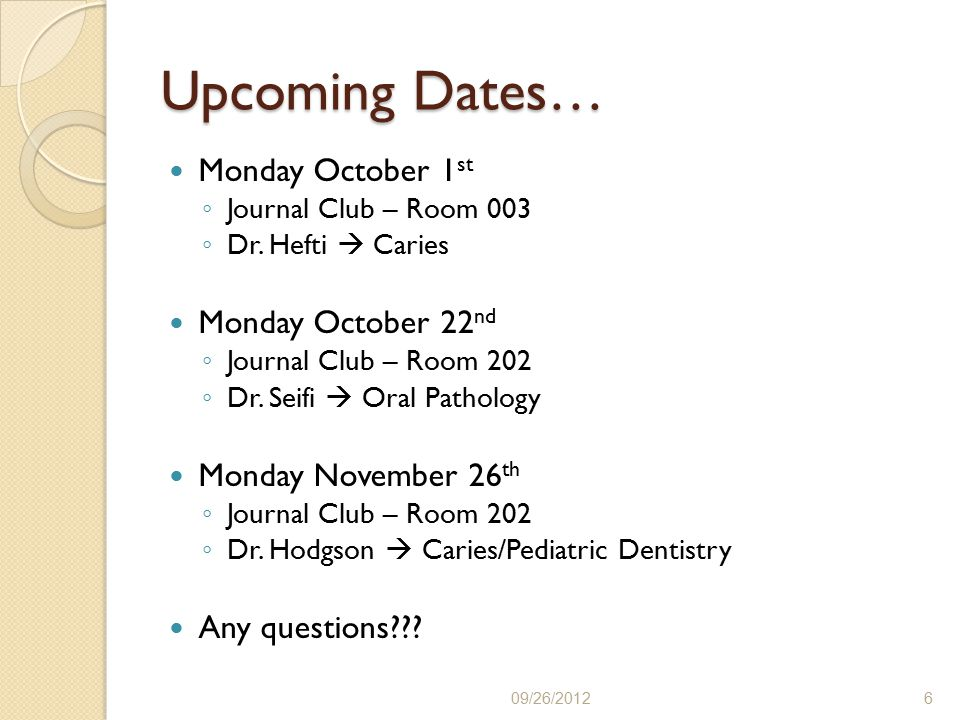 Upcoming Dates… Monday October 1 st ◦ Journal Club – Room 003 ◦ Dr.