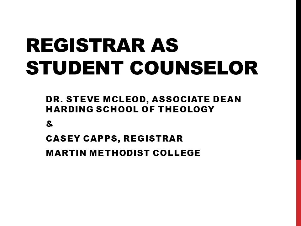 REGISTRAR AS STUDENT COUNSELOR DR. STEVE MCLEOD, ASSOCIATE DEAN HARDING SCHOOL OF THEOLOGY & CASEY CAPPS, REGISTRAR MARTIN METHODIST COLLEGE