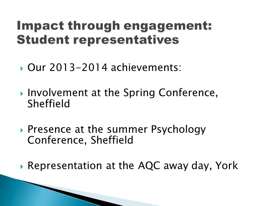  Our 2013-2014 achievements:  Involvement at the Spring Conference, Sheffield  Presence at the summer Psychology Conference, Sheffield  Representation at the AQC away day, York