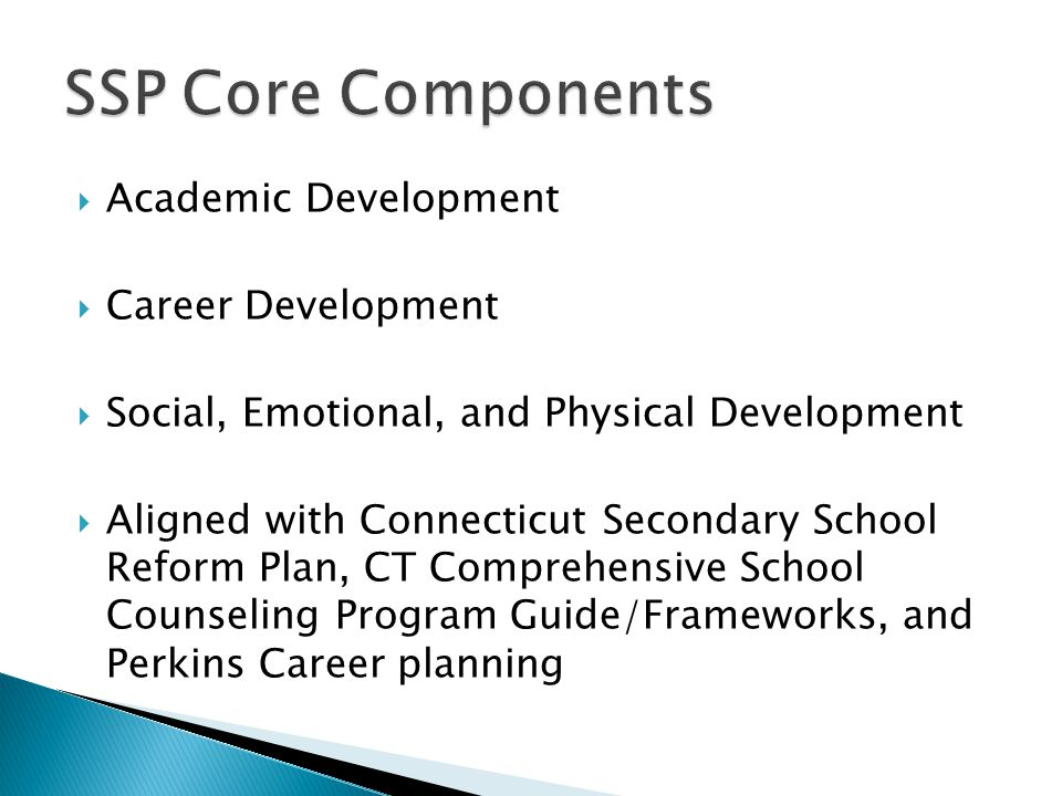  Academic Development  Career Development  Social, Emotional, and Physical Development  Aligned with Connecticut Secondary School Reform Plan, CT Comprehensive School Counseling Program Guide/Frameworks, and Perkins Career planning
