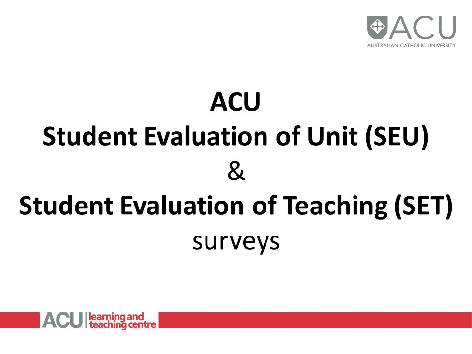 Student Evaluation of Unit (SEU) SEU surveys are conducted online.