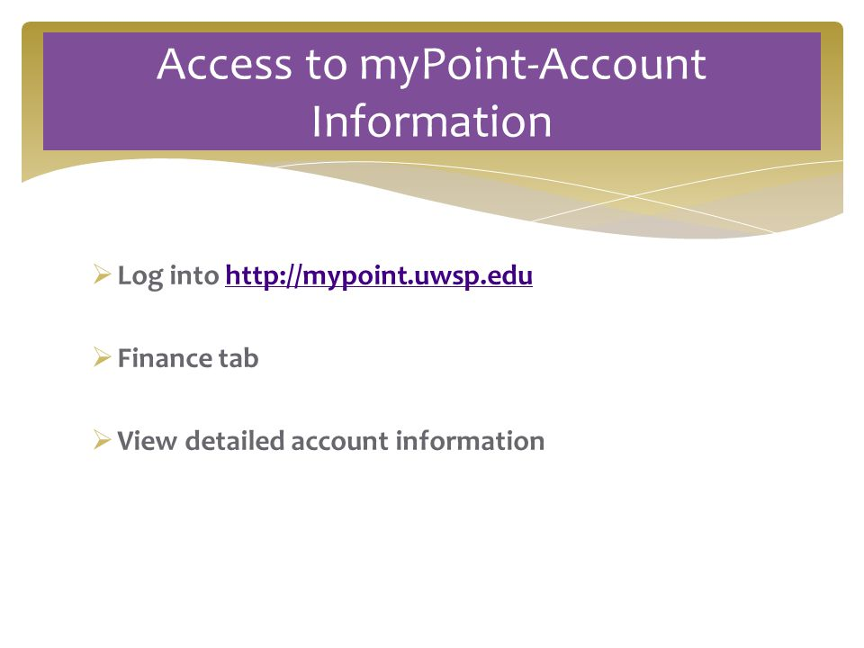 Log into    Finance tab  View detailed account information Access to myPoint-Account Information
