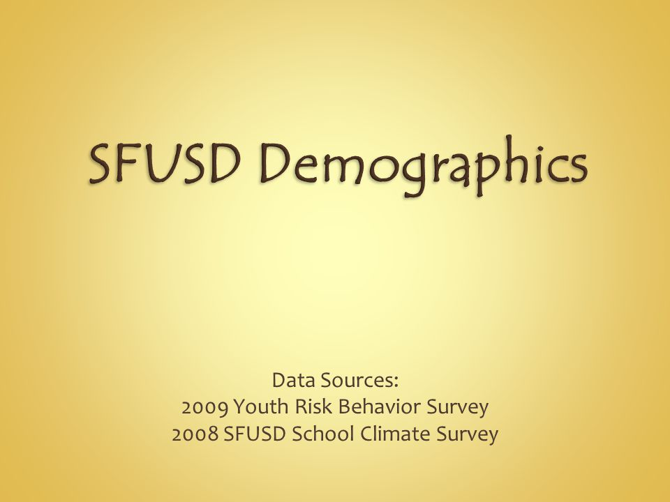 Data Sources: 2009 Youth Risk Behavior Survey 2008 SFUSD School Climate Survey