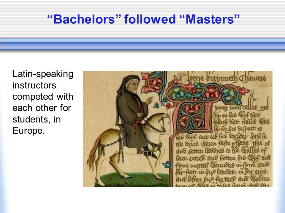 Bachelors followed Masters Latin-speaking instructors competed with each other for students, in Europe.