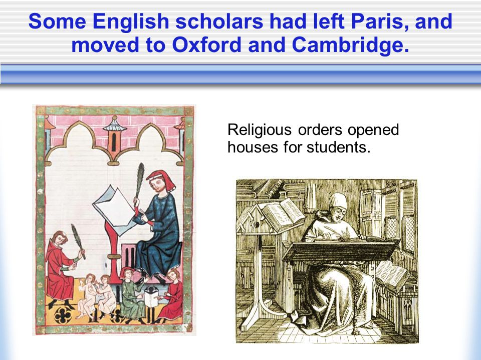 Some English scholars had left Paris, and moved to Oxford and Cambridge.