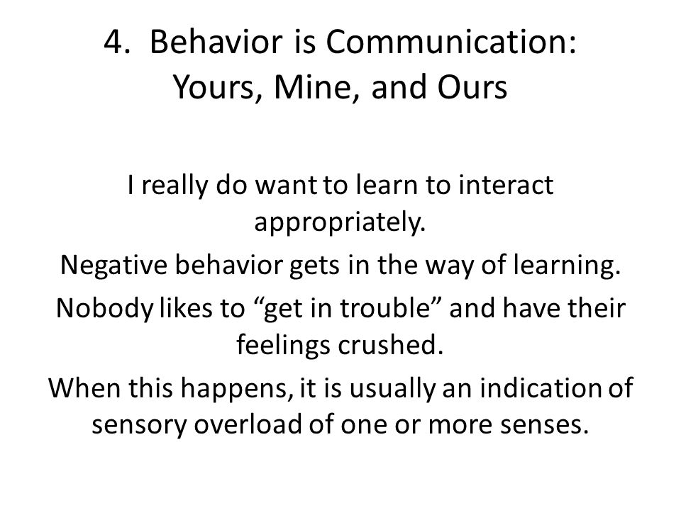 4. Behavior is Communication: Yours, Mine, and Ours I really do want to learn to interact appropriately. Negative behavior gets in the way of learning