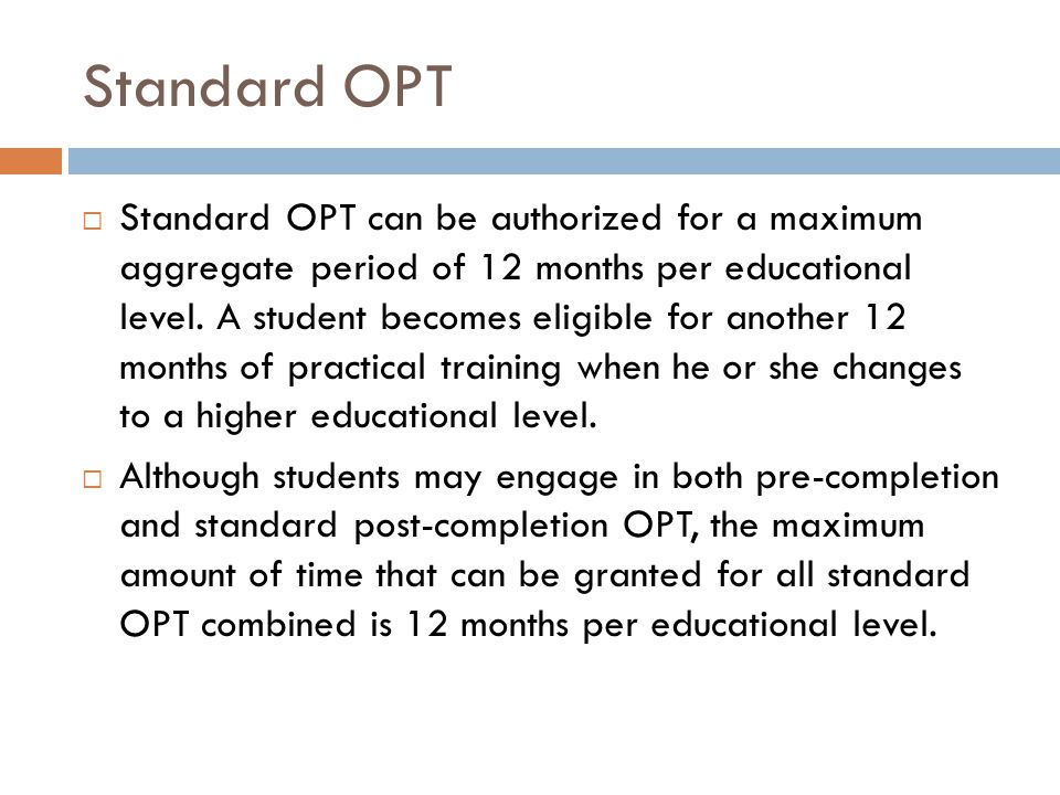 Standard OPT  For post-completion OPT, a student may NOT request a start date that is more than 60 days after the student s program end date.
