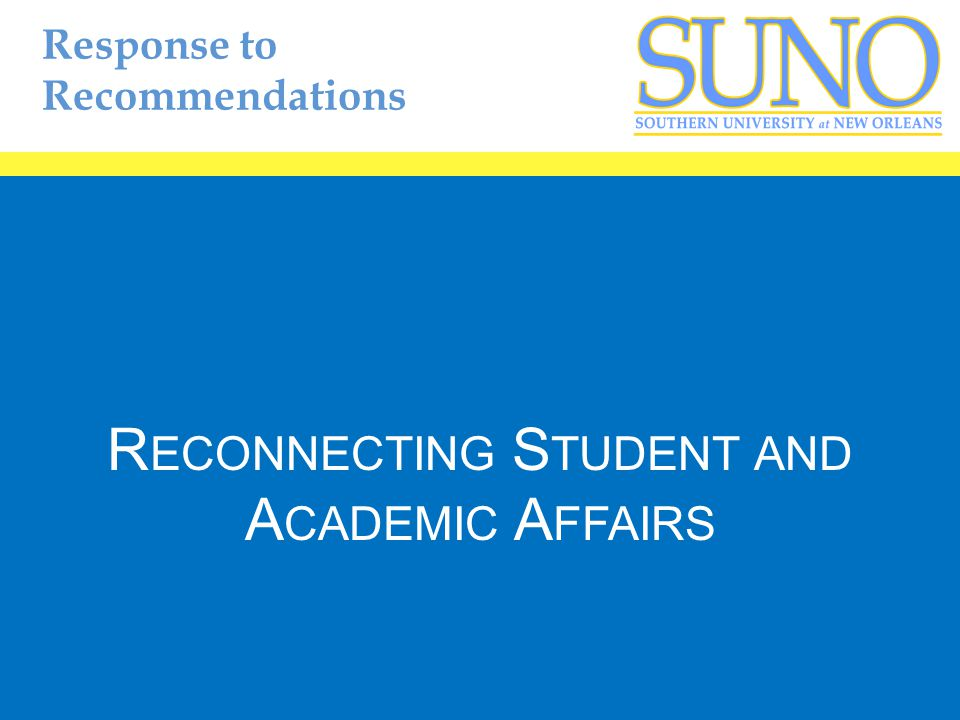 Response to Recommendations R ECONNECTING S TUDENT AND A CADEMIC A FFAIRS