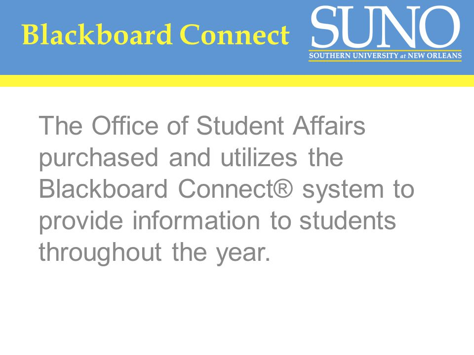Blackboard Connect The Office of Student Affairs purchased and utilizes the Blackboard Connect® system to provide information to students throughout the year.