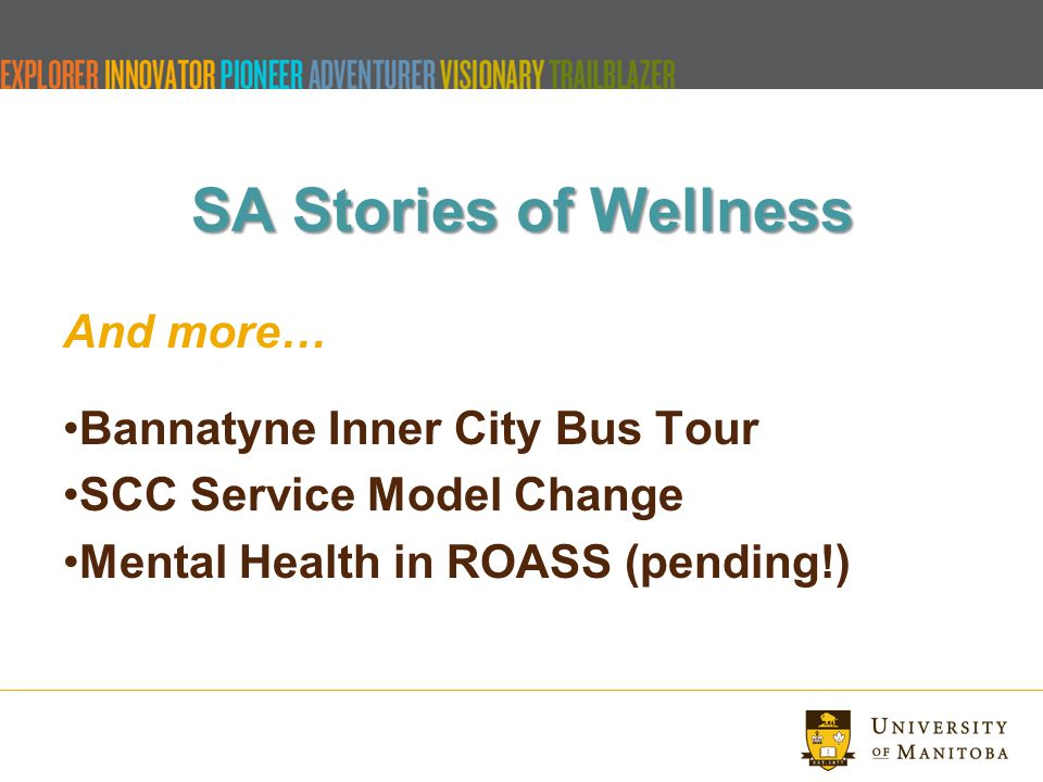 SA Stories of Wellness And more… Bannatyne Inner City Bus Tour SCC Service Model Change Mental Health in ROASS (pending!)