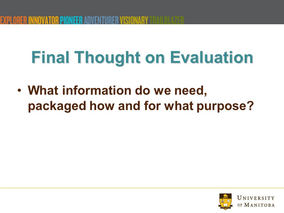 Final Thought on Evaluation What information do we need, packaged how and for what purpose?