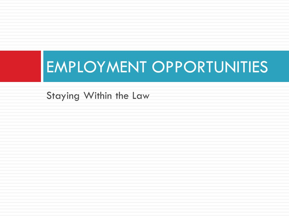 Staying Within the Law EMPLOYMENT OPPORTUNITIES