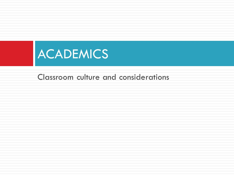 Classroom culture and considerations ACADEMICS