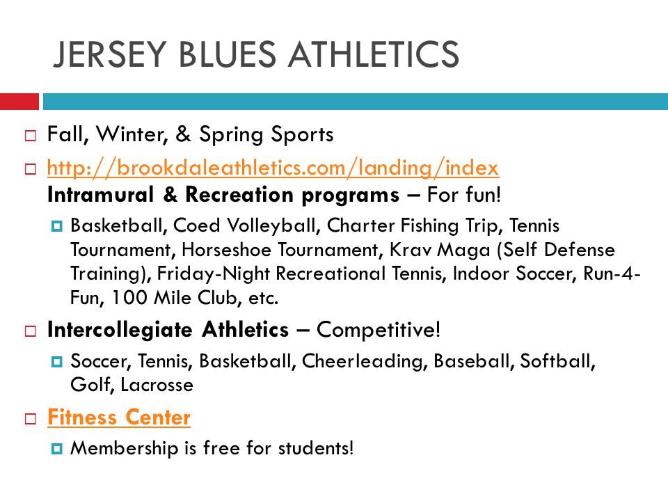 JERSEY BLUES ATHLETICS  Fall, Winter, & Spring Sports  http://brookdaleathletics.com/landing/index Intramural & Recreation programs – For fun.
