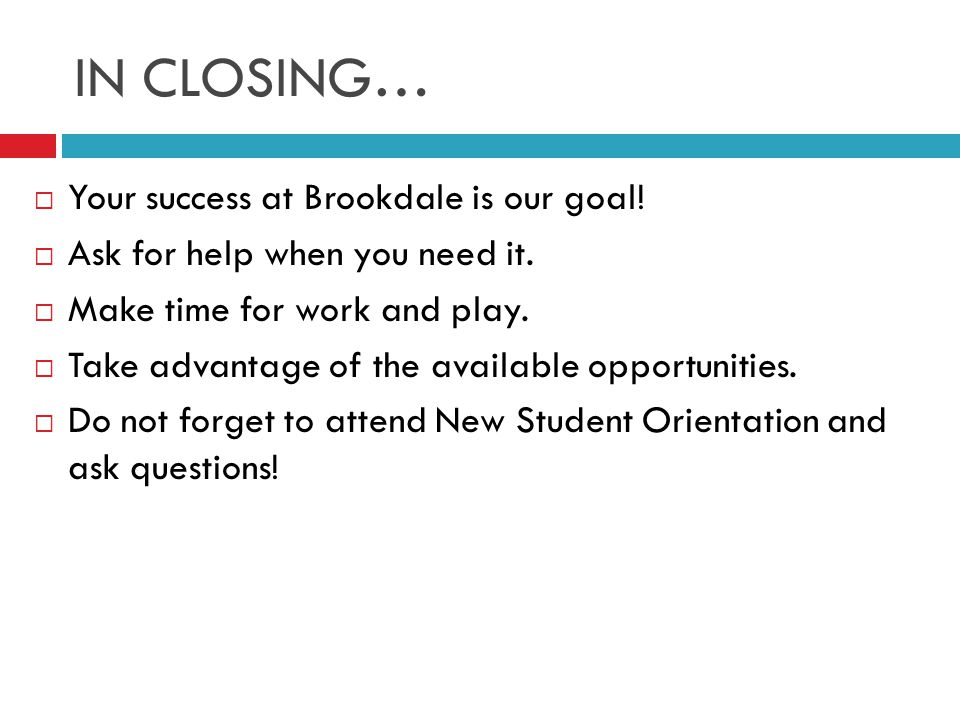 IN CLOSING…  Your success at Brookdale is our goal.