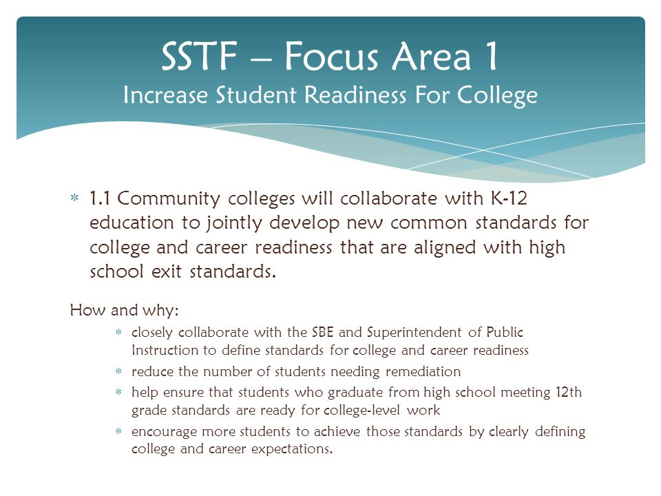  1.1 Community colleges will collaborate with K-12 education to jointly develop new common standards for college and career readiness that are aligned with high school exit standards.