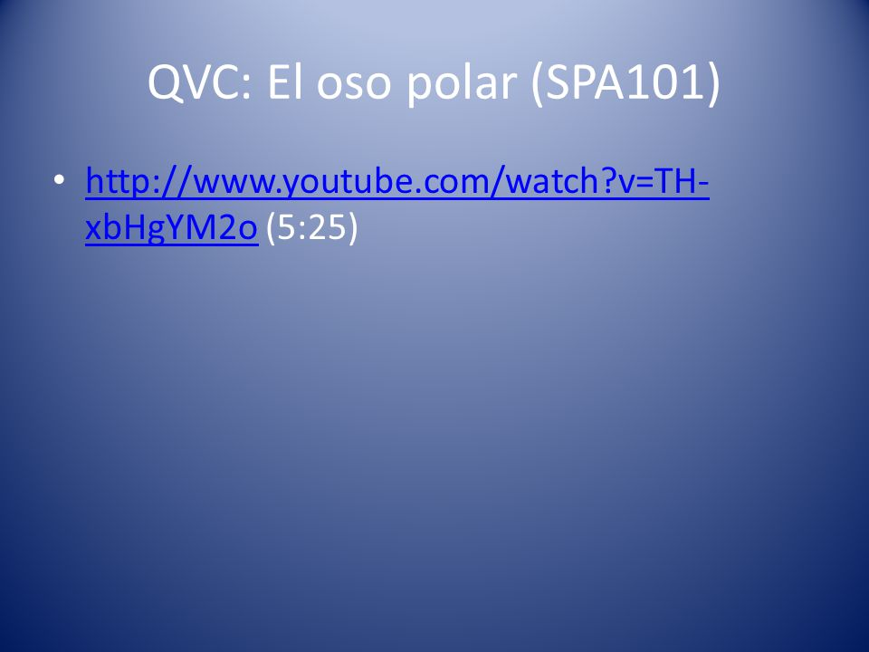 QVC: El oso polar (SPA101) http://www.youtube.com/watch v=TH- xbHgYM2o (5:25) http://www.youtube.com/watch v=TH- xbHgYM2o
