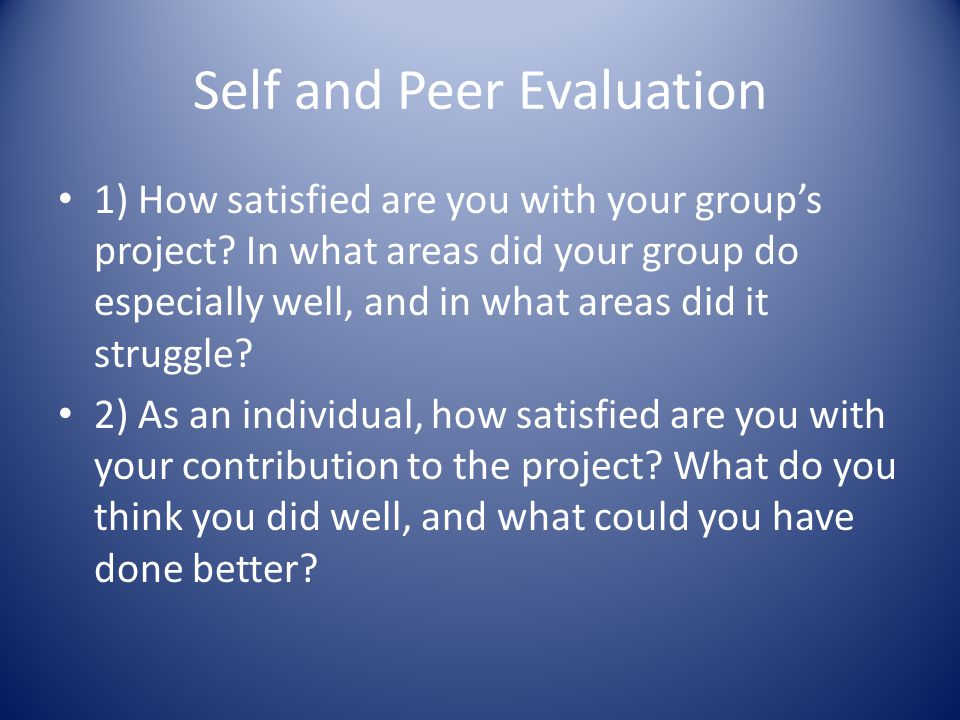 Self and Peer Evaluation 1) How satisfied are you with your group's project.