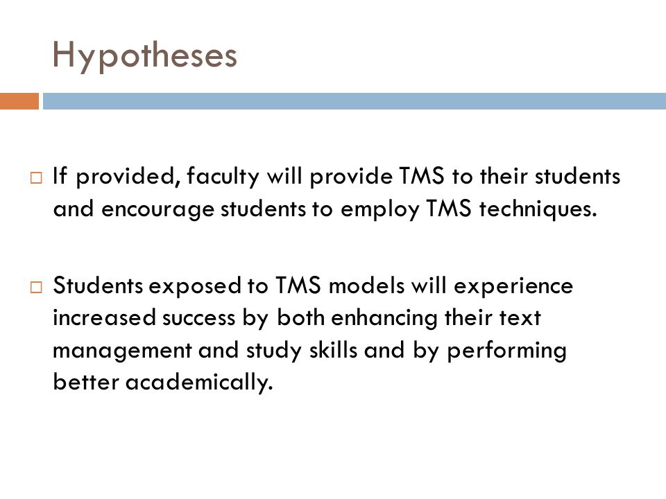 Hypotheses  If provided, faculty will provide TMS to their students and encourage students to employ TMS techniques.