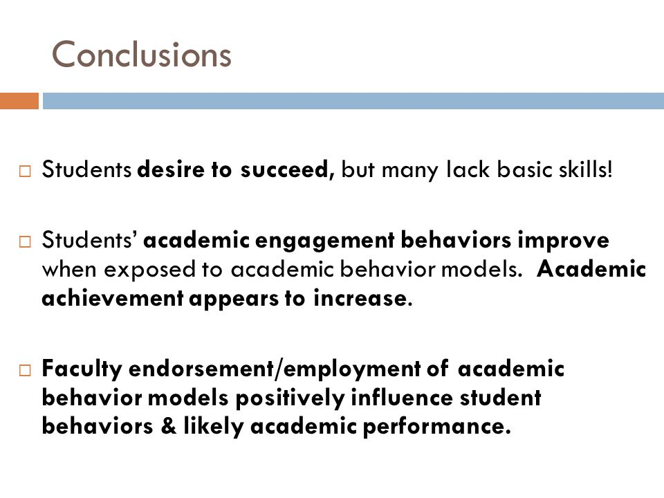 Conclusions  Students desire to succeed, but many lack basic skills.