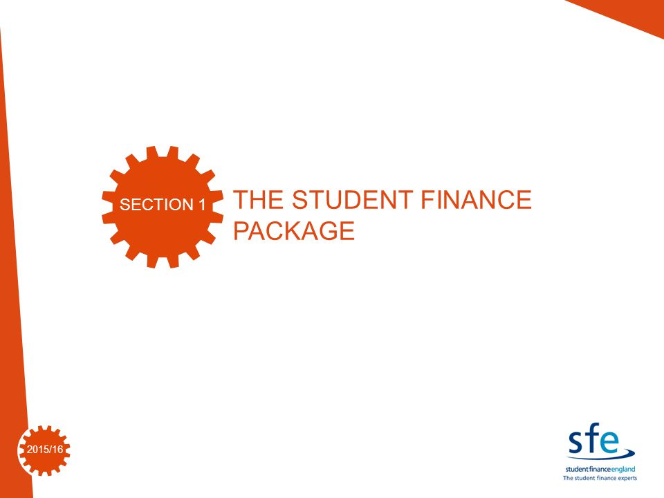 2015/16 THE STUDENT FINANCE PACKAGE SECTION 1