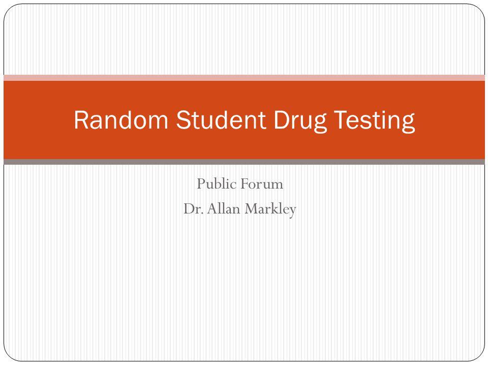 Public Forum Dr. Allan Markley Random Student Drug Testing