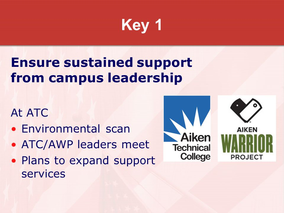 Key 1 Ensure sustained support from campus leadership At ATC Environmental scan ATC/AWP leaders meet Plans to expand support services
