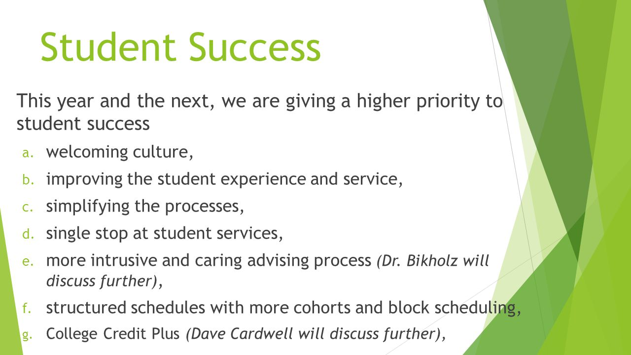 This year and the next, we are giving a higher priority to student success a.