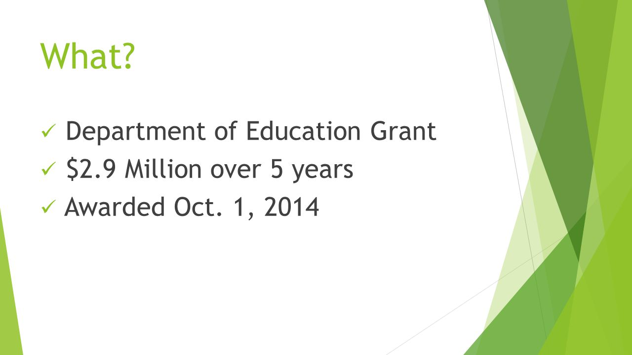 What Department of Education Grant $2.9 Million over 5 years Awarded Oct. 1, 2014
