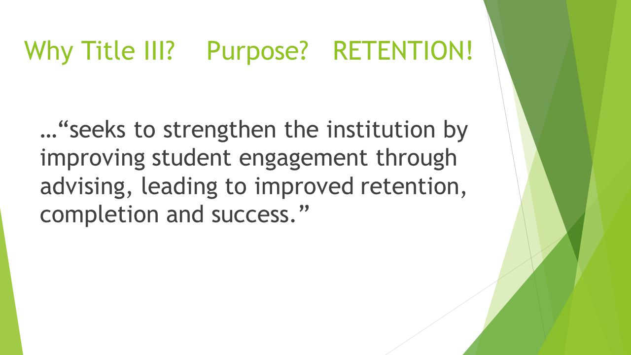 Why Title III. Purpose. RETENTION.