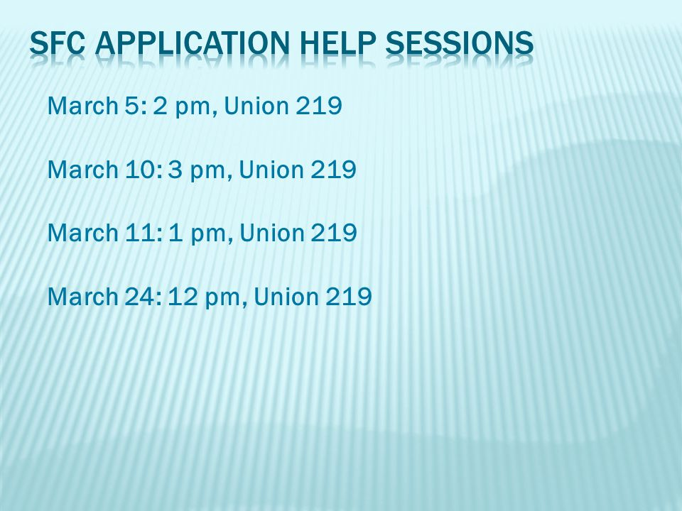 March 5: 2 pm, Union 219 March 10: 3 pm, Union 219 March 11: 1 pm, Union 219 March 24: 12 pm, Union 219