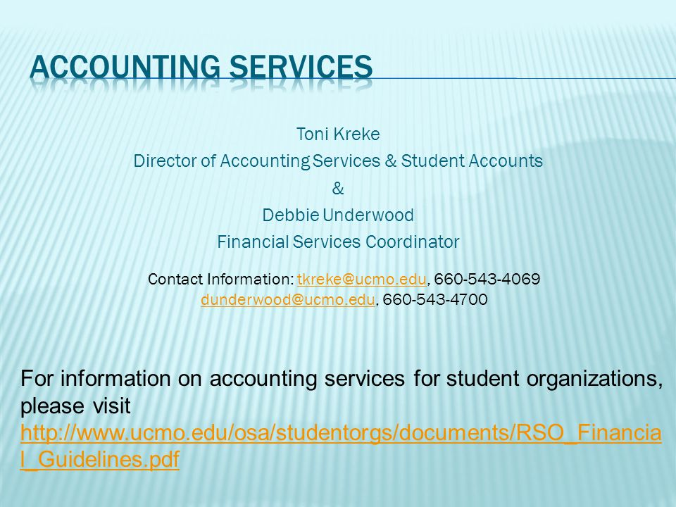 Toni Kreke Director of Accounting Services & Student Accounts & Debbie Underwood Financial Services Coordinator Contact Information: tkreke@ucmo.edu,