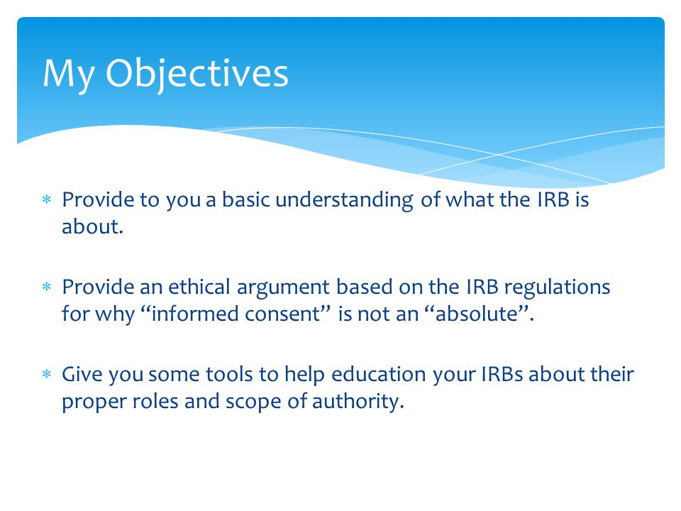  Provide to you a basic understanding of what the IRB is about.