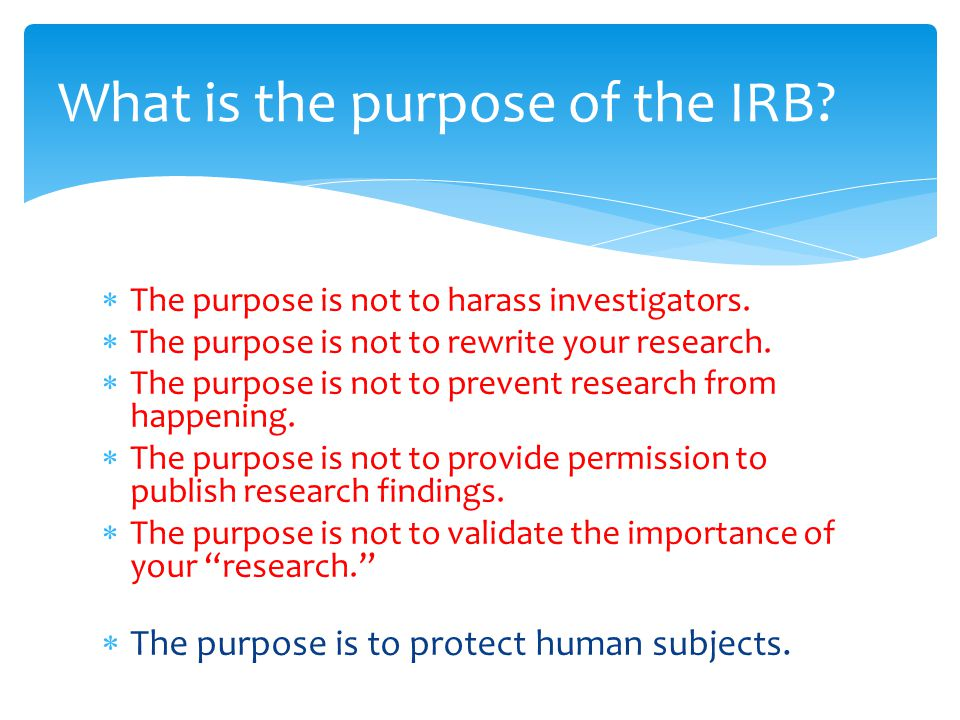  The purpose is not to harass investigators.  The purpose is not to rewrite your research.