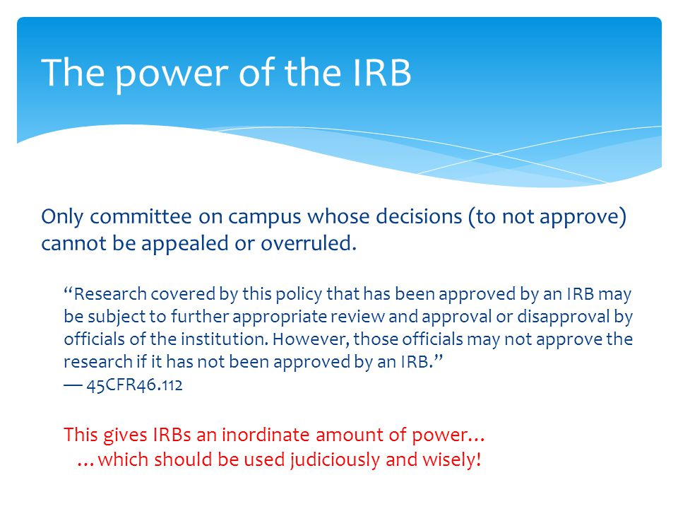 "Only committee on campus whose decisions (to not approve) cannot be appealed or overruled. ""Research covered by this policy that has been approved by"