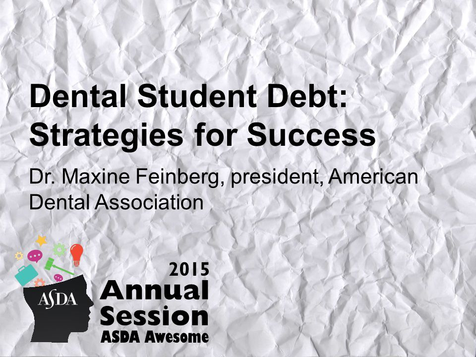 Dental Student Debt: Strategies for Success Dr.