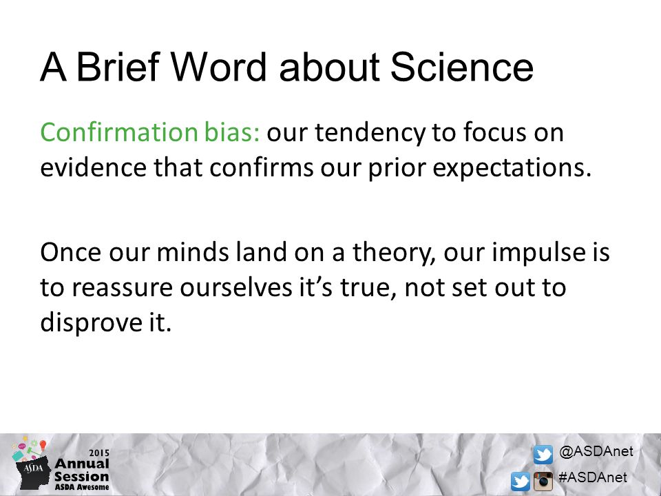 @ASDAnet #ASDAnet A Brief Word about Science Confirmation bias: our tendency to focus on evidence that confirms our prior expectations.