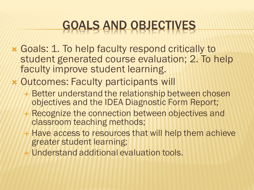  Goals: 1. To help faculty respond critically to student generated course evaluation; 2.