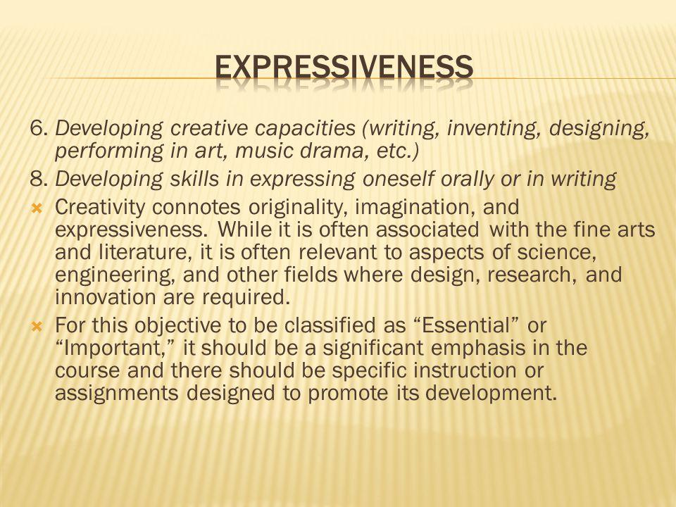 6. Developing creative capacities (writing, inventing, designing, performing in art, music drama, etc.) 8. Developing skills in expressing oneself ora