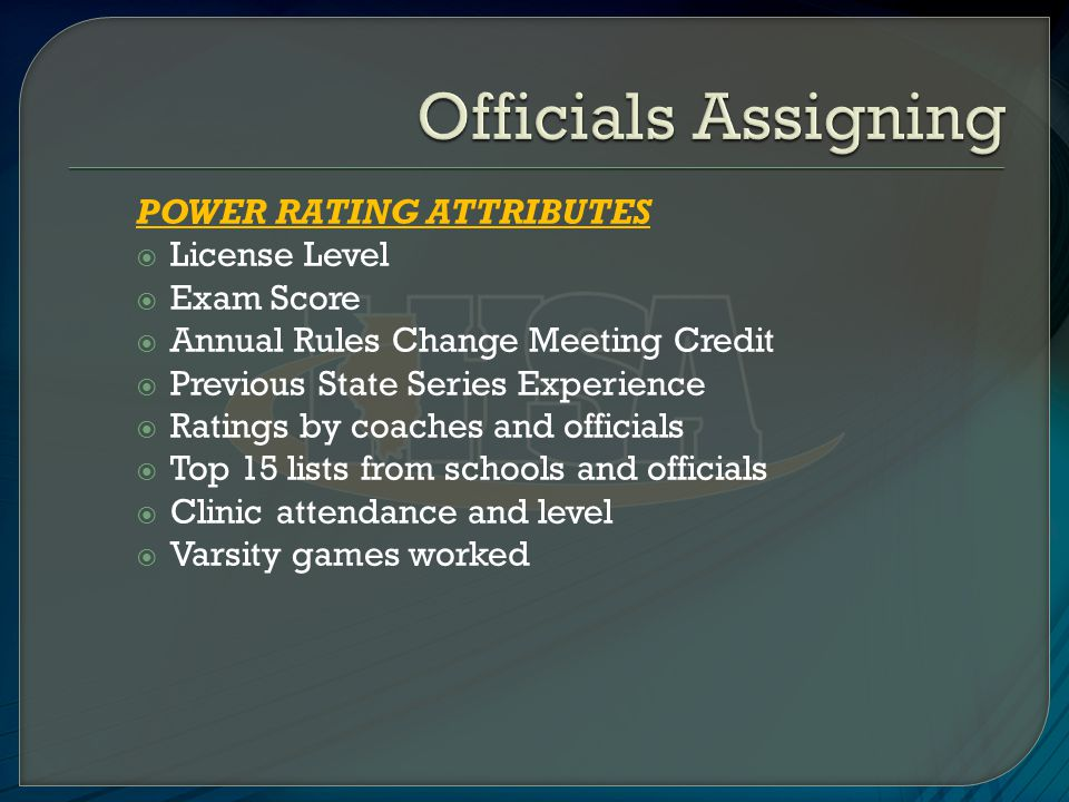 POWER RATING ATTRIBUTES  License Level  Exam Score  Annual Rules Change Meeting Credit  Previous State Series Experience  Ratings by coaches and officials  Top 15 lists from schools and officials  Clinic attendance and level  Varsity games worked