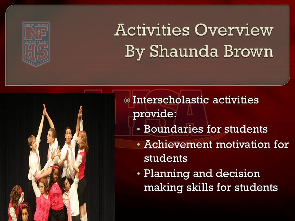  Interscholastic activities provide: Boundaries for students Boundaries for students Achievement motivation for students Achievement motivation for students Planning and decision making skills for students Planning and decision making skills for students